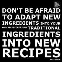 Don't be afraid to adapt new ingredients into your own techniques, and traditional ingredients into new recipes – food quotes Food Wallpaper, Wallpaper Quotes, Food Quotes, Me Quotes, Clipart Black And White, Dont Be Afraid, Fun Cooking, No Cook Meals, Picture Quotes