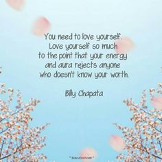 You need to #love #yourself. love yourself so much to the point that your #energy and #aura rejects anyone who doesn't know your worth. Billy #Chapata