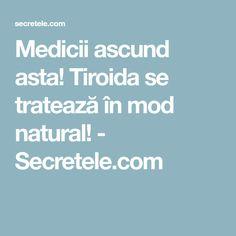 Medicii ascund asta! Tiroida se tratează în mod natural! - Secretele.com