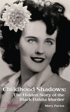 Childhood Shadows: The Hidden Story of the Black Dahlia Murder by Mary Pacios… The Black Dahlia Murder, Famous Murders, Creepy History, Murder Most Foul, True Crime Books, American Dad, Nonfiction Books, Old Pictures, Old Hollywood