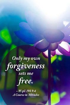Only my own forgiveness sets me free. ~ A Course in Miracles #acim https://www.facebook.com/AwakeningtoLoveACIM/photos/pb.563608800452392.-2207520000.1437326005./719969754816295/?type=3&theater