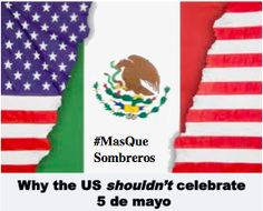 Why the US shouldn't celebrate 5 de mayo.