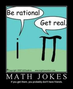 Math Jokes - if you get them, you probably don't have friends---or your friends revel in the nerdyness with you!!