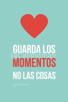 Guarda los momentos no las cosas.  @Candidman     #Frases Amor Candidman Momentos Reflexión @candidman