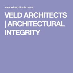 VELD ARCHITECTS   ARCHITECTURAL INTEGRITY