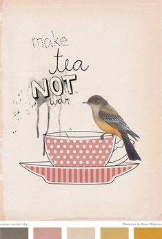Make Tea Not War by illustrator/designer Karen Hofstetter. Via creaturecomfortsblog.com