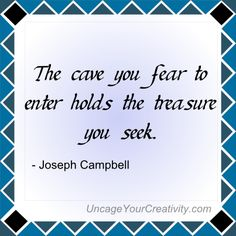 The cave you fear holds the treasure you seek. - Joseph Cambell #Quote