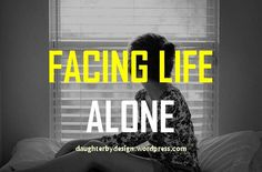 Facing Life Alone (At a dead end)