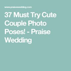 37 Must Try Cute Couple Photo Poses! - Praise Wedding