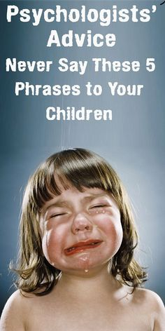 Psychologists' Advice: Never Say These 5 Phrases to Your Children
