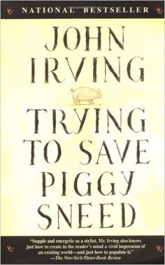 Trying to Save Piggy Sneed: John Irving: 9780345404749: Amazon.com: Books