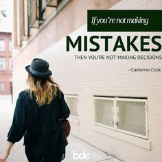 """Quote of the day: """"If you're not making mistakes, then you're not making decisions."""" -Catherine Cook"""