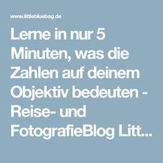Lerne in nur 5 Minuten, was die Zahlen auf deinem Objektiv bedeuten - Reise- und FotografieBlog LittleBlueBag