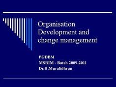 Organisation Developement and change managemnt by Muralidharan Harikrishnan, via Slideshare