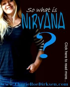 Are you secretly opposed to Nirvana? (self-empowerment article by Cherie Roe Dirksen) #Nirvana #SelfHelp #spirituality