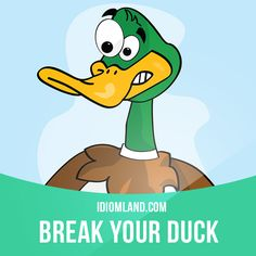 """""""Break your duck"""" means """"to do something for the first time"""". Example: No matter how hard I try, I can't catch a fish when I go fishing. I really hope I break my duck tomorrow. Get our apps for learning English: learzing.com"""
