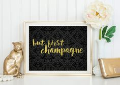 But First Champagne, Champagne Quote, Printable Art, Black & Gold Foil Quote, 8x10, Quote Prints, Instant Download Art, Printable Saying