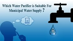 Worried about your municipal water supply? Read to know which water purifier is the best for municipal water