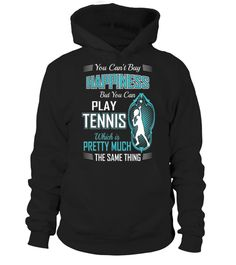 # You-can't-buy-Happiness-but-you-can-play-Tennis-which-is-pretty-much-the-same-thing-T-shirt .  You cant buy Happiness but you can play Tennis which is pretty much the same thing T-shirt