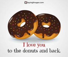 I love you to the donuts and back#