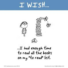 """I wish I had enough time to read all the books on my """"to do"""" list I Wish Quotes, Happy Quotes, Book Quotes, Me Quotes, Funny Quotes, I Love Books, Books To Read, My Books, My Wish For You"""