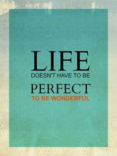 #Life doesn't have to be perfect to be wonderful so just enjoy it:)