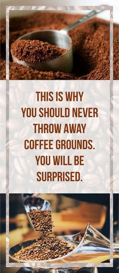 WHY NEVER THROW AWAY COFFEE GROUNDS