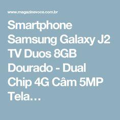 Smartphone Samsung Galaxy J2 TV Duos 8GB Dourado - Dual Chip 4G Câm 5MP Tela…