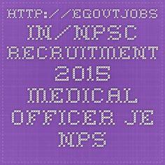 http://egovtjobs.in/npsc-recruitment-2015-medical-officer-je-npsc-co-in/5975/