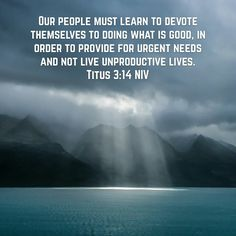 We must learn to devote ourselves to doing good.  How appropriate is this word in a time when there is so much hurt and sadness all around us.