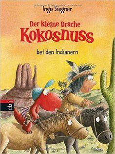 Der kleine Drache Kokosnuss bei den Indianern Die Abenteuer des kleinen Drachen Kokosnuss, Band 17: Amazon.de: Ingo Siegner: Bücher