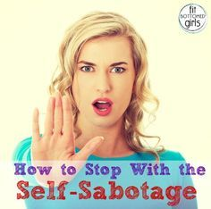 Are you getting in your own way? How to stop with the self-sabotage. | Fit Bottomed Girls