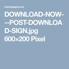 DOWNLOAD-NOW---POST-DOWNLOAD-SIGN.jpg 600×200 Pixel