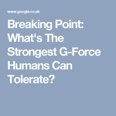 Breaking Point: What's The Strongest G-Force Humans Can Tolerate?