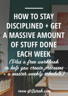 How to stay disciplined and get a massive amount of stuff done each week