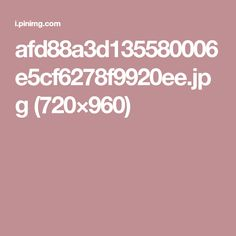 afd88a3d135580006e5cf6278f9920ee.jpg (720×960)