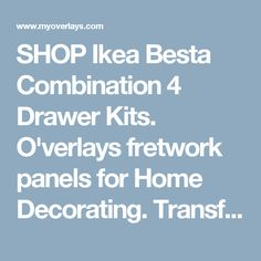 SHOP Ikea Besta Combination 4 Drawer Kits. O'verlays fretwork panels for Home Decorating. Transform your Ikea furniture.