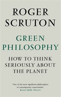 """Philosopher Roger Scruton's book on """"how to think seriously about the planet"""" with a """"green philosophy"""" approach that ordinary people can understand and do something about."""
