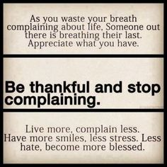 Life is short. Be thankful and grateful everyday.