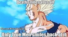 Ah yes Always greeting death with a smile. #PrinceVegeta ( Hannah )