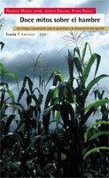 DOCE MITOS SOBRE EL HAMBRE Esparza, Luis. Basándose en las detalladas investigaciones realizadas por el Institut for Food and Development Policy (Food First), Lappé, Collins y Rosset estudian en profundidad las políticas que han impedido y siguen impidiendo que la gente pueda alimentarse a sí misma en todo el mundo, tanto en los países del sur como en los del norte. Disponible en @ http://roble.unizar.es/record=b1447360~S4*spi