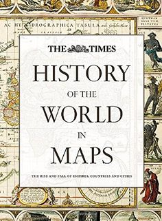 History of the World in Maps: The rise and fall of Empires, Countries and Cities by Times Atlases