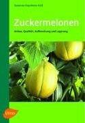 Zuckermelonen : Anbau, Qualität, Aufbereitung und Lagerung / Susanne Huyskens-Keil.