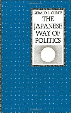 The Japanese Way of Politics   https://www.amazon.com/dp/0231066813?m=null.string&ref_=v_sp_detail_page