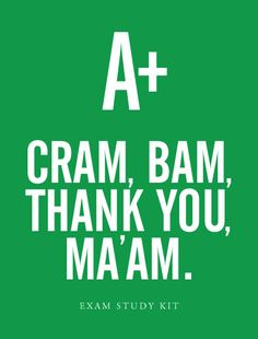 """Cram, Bam, Thank You Ma'am"" - Exam Study Kit. Hey mom...."
