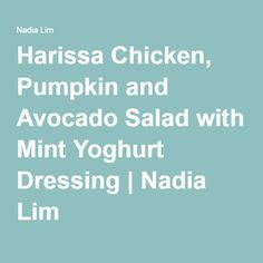 Harissa Chicken, Pumpkin and Avocado Salad with Mint Yoghurt Dressing   Nadia Lim