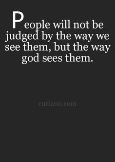 People will not be judged by the way we see them, but by the way God sees them. Faith Quotes, Bible Quotes, Love Quotes, Inspirational Quotes, Word Of Faith, Faith In Love, Relationship Quotes, Relationships, Funny Weird Facts