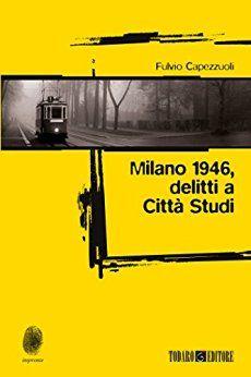 Milano 1946, delitti a Città Studi - Fulvio Capezzuoli - August 2016 - ****