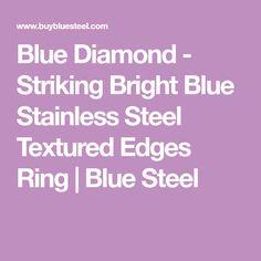 Blue Diamond - Striking Bright Blue Stainless Steel Textured Edges Ring | Blue Steel