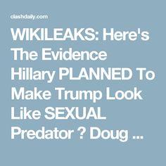 WIKILEAKS: Here's The Evidence Hillary PLANNED To Make Trump Look Like SEXUAL Predator ⋆ Doug Giles ⋆ #ClashDaily